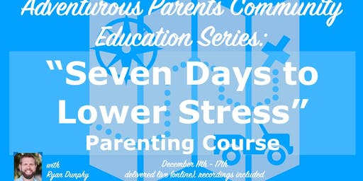 Seven Days to Lower Stress: Parenting Course
