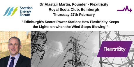 "27 Feb Edinburgh, Alastair Martin, CEO Flexitricity, ""Edinburgh's Secret Power Station: How Flexitricity Keeps the Lights on when the Wind Stops Blowing"" tickets"