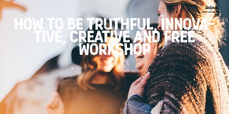 How to be truthful, innovative, creative and free workshop tickets