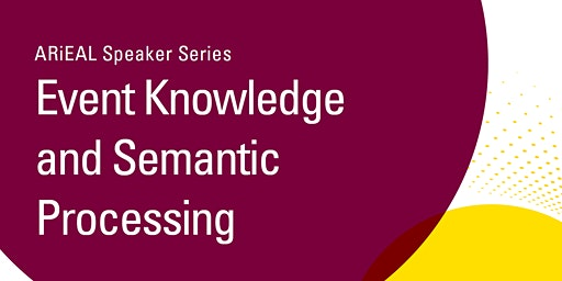 [ARiEAL Speaker Series] Event Knowledge and Semantic Processing