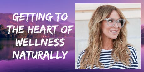 Getting to the heart of Wellness naturally - in person event tickets