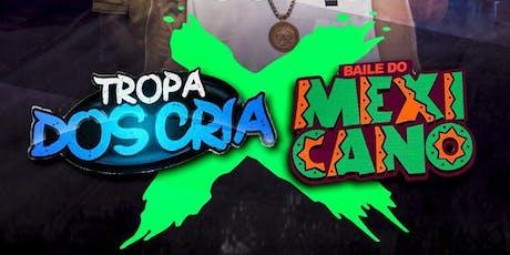 TROPA DOS CRIA X BAILE DO MEXICANO ingressos