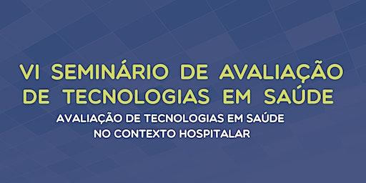 VI Seminário de Avaliação de Tecnologias em Saúde