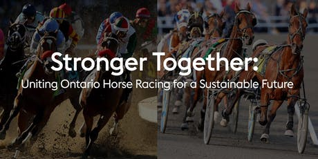 Stronger Together - Uniting Ontario Horse Racing for a Sustainable Future tickets