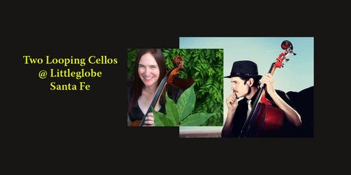 Two Looping Cellos @ Littleglobe, w/Keely Mackey, Billy Mickelson, E. Capra