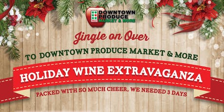 Downtown Produce's Holiday Wine Extravaganza tickets