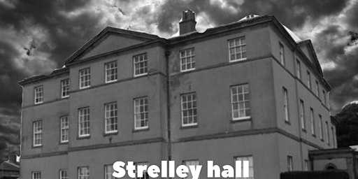Ghost Hunting @ Strelley Hall, 8th February 2020