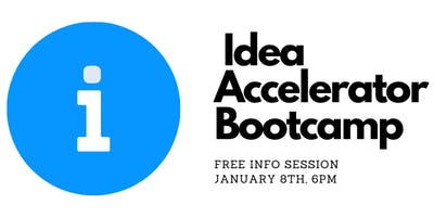 Info Session and Overview for Idea Accelerator Bootcamp