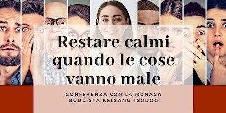 Restare calmi quando le cose vanno male - Conferenza con kelsang Tsodog biglietti