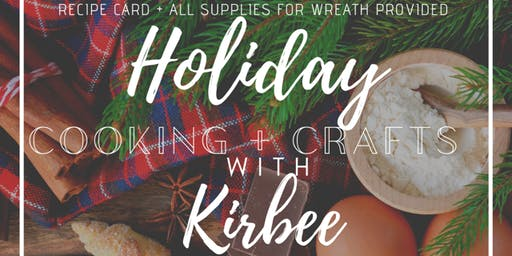 Holiday Cooking + Crafts w/ Kirbee