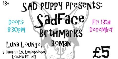 Sad Puppy Presents: Sadface, Birthmarks and ROMAN tickets