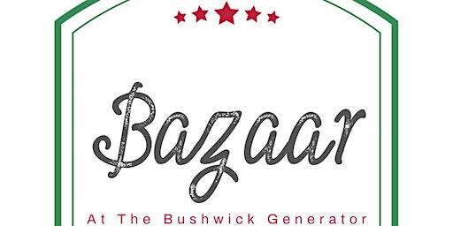 Bazaar @TheBushwick Generator