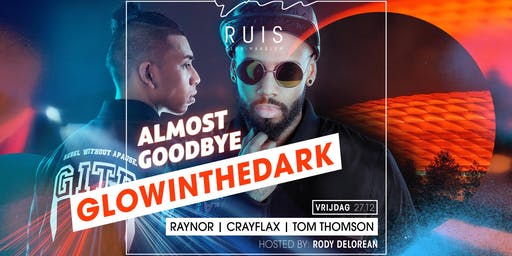 Vrijdag 27 december, Club Ruis Almost Goodbye  ft. GLOWINTHEDARK