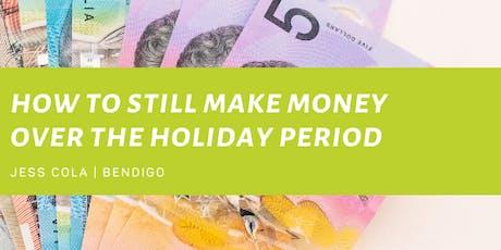 Making Money Through The Holidays - Bendigo tickets