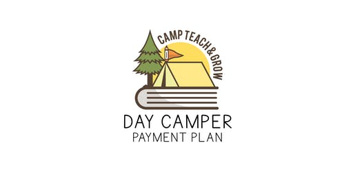 Payment Plan for  Day Camper (Camp Teach & Grow 2020) *Non-refundable