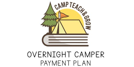 Payment Plan for  Overnight Camper (Camp Teach & Grow 2020) *Non-refundable