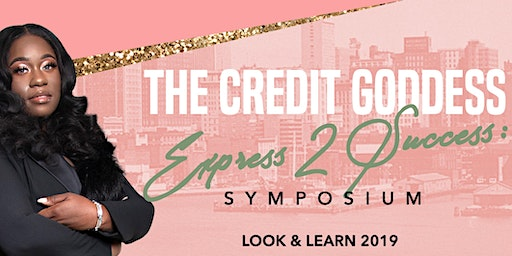 The Credit Goddess Express2Success Symposium: Look-N-Learn 2019