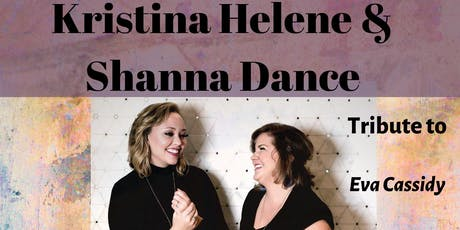 Copy of Kristina Helene & Shanna Dance- Tribute to Eva Cassidy, Carole King and Norah Jones  tickets