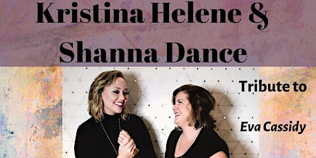 Kristina Helene & Shanna Dance- Tribute to Eva Cassidy, Carole King and Norah Jones  tickets