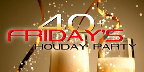 40+ Friday's Holiday Party tickets