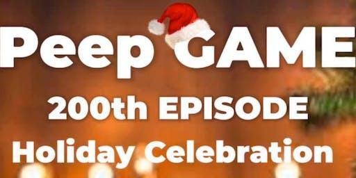 Peep GAME 200th Episode/Holiday Celebration