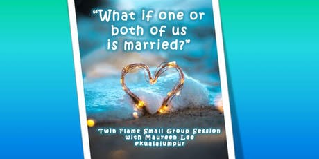 What if one or both of us is married? : Twin Flame Small Group Session tickets