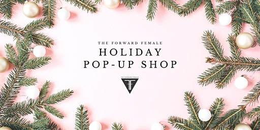 The Forward Female Holiday Pop-Up Shop