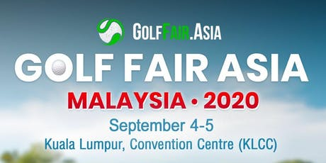 Golf Fair Asia 2020 - Malaysia (We invite Europe & UK) tickets