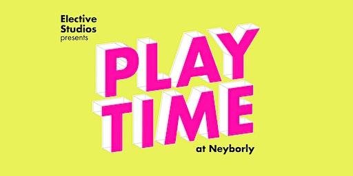 Elective Studios presents: PLAYTIME at Neyborly