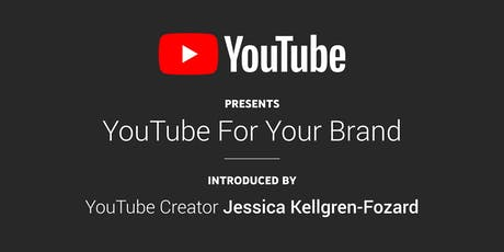 YouTube For Your Brand introduced by Jessica Kellgren-Fozard tickets