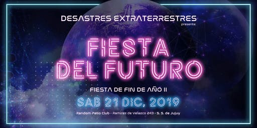 Fiesta del Futuro - Desastres Extraterrestres