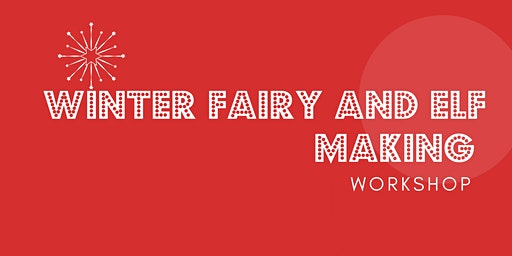 Christmas Fairy and Elf Making Workshop