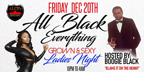 """FRIDAY DECEMBER 20th, ALL BLACK EVERYTHING """"Ladies Night"""" tickets"""