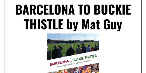 Book launch: Barcelona to Buckie Thistle by Mat Guy