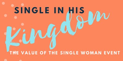 Single in His Kingdom- The Value of the Single Woman