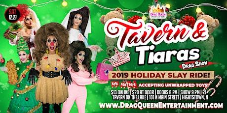 Tavern & Tiaras Drag Show - 2019 Holiday Slay Ride! tickets