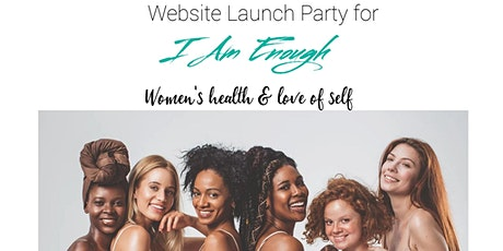 Website Launch Party for I AM ENOUGH Women's Health & Love of Self tickets