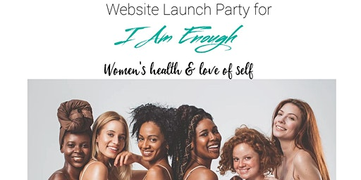 Website Launch Party for I AM ENOUGH Women's Health & Love of Self