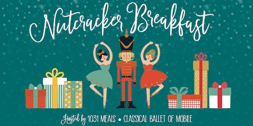 Nutcracker Breakfast | Hosted by 1031 Meals & Classical Ballet of Mobile