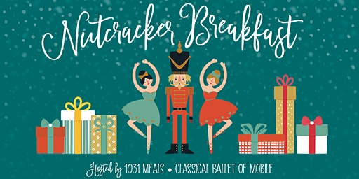 Nutcracker Breakfast   Hosted by 1031 Meals & Classical Ballet of Mobile