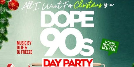 All I Want for Christmas is a DOPE 90s DAY Party @ Sandaga 813 tickets