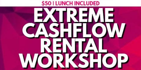 EXTREME RENTAL CASH FLOW WORKSHOP tickets