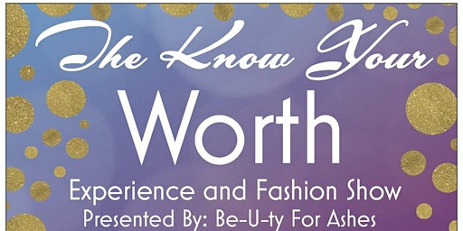 The Know Your Worth Experience and Fashion Show