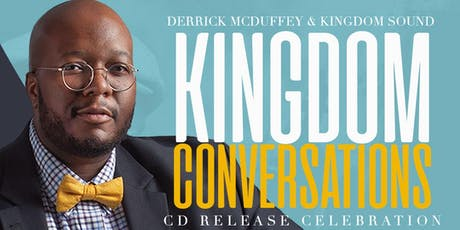 "Derrick McDuffey & Kingdom Sound ""Kingdom Conversations"" CD Release tickets"