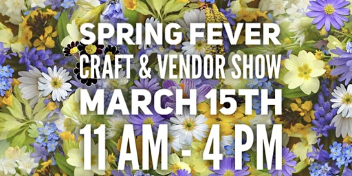 Spring Fever Craft & Vendor Show!