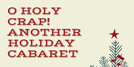 O Holy Crap! Another Holiday Cabaret tickets