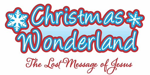 Christmas Wonderland (The Lost Message of Jesus) - Saturday 14th December