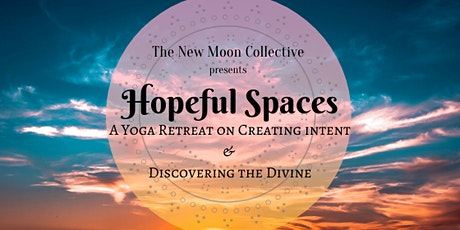 Hopeful Spaces: A Yoga Retreat on Creating Intent & Discovering the Divine tickets
