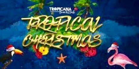 TROPICAL CHRISTMAS @TROPICANA!  With a hint of CABARET! FREE SHOTS-SNACKS! tickets