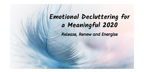 Emotional Decluttering for a Meaningful 2020: Release, Renew and Energise tickets